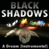 Black Shadows - A Dream (Ein Traum)